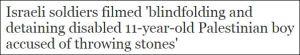 Israelische Soldaten gefilmt, als sie 'einen 11jährigen palästinensischen Jungen, der des Steinewerfens beschuldigt wird, die Augen verbinden und festnehmen'