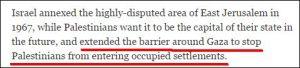 Israel annektierte 1967 das hochumstrittene Gebiet Ostjerusalems, obwohl die Palästinenser Ostjerusalem als Hauptstadt ihres zukünftigen Landes wollen, und zogen die Barriere auch um Gaza, um Palästinenser vom Betreten besetzter Siedlungen zu hindern.