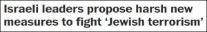 Israelische Führer beabsichtigen harsche neue Maßnahmen im Kampf gegen 'jüdischen Terrorismus'