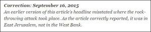 Korrektur: 16. September 2015 Eine ältere Version der Schlagzeile dieses Artikels gab inkorrekt wieder, wo der Steinwurfanschlag stattfand. Wie der Artikel korrekt sagte, war es in Ost-Jerusalem, nicht im Westjordanland.