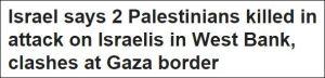 Israel sagt, 2 Palästinenser bei Angriff auf Israelis im Westjordanland getötet, Zusammenstöße an der Grenze zu Gaza